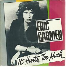 45 TOURS 2 TITRES /  ERIC  CARMEN   IT  HURTS TOO MUCH        B1