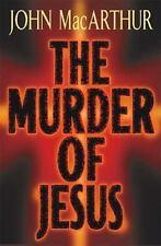 The Murder of Jesus by John MacArthur (2000, Hardcover)