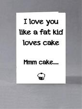 I love you like a fat kid loves cake. Valentine, anti valentine, anniversary