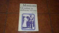 MONTICONE GLI ITALIANI IN UNIFORME 1915 1918 I EDIZIONE LATERZA 1972 WW1