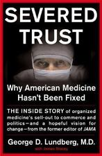 Severed Trust: Why American Medicine Hasn't Been Fixed