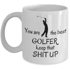 New listing Funny Golf sport mug - You are the best golfer keep that sh up - golfing gifts