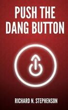 Push the Dang Button : Overcome the Fear of Starting, Get Things Done, and...
