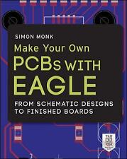 Make Your Own PCBs with Eagle : From Schematic Designs to Finished Boards by...