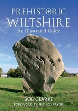 Prehistoric Wiltshire: An Illustrated Guide, Acceptable, Clarke, Bob, Book