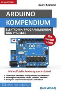 Arduino Kompendium Elektronik, Programmierung und Projekte Danny Schreiter Buch