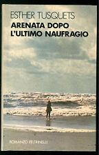 TUSQUETS ESTHER ARENATA DOPO L'ULTIMO NAUFRAGIO FELTRINELLI 1981 I NARRATORI 275