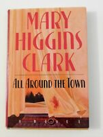 All Around the Town by Mary Higgins Clark 1992 Hardcover Dust Jacket