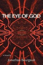 The Eye of God : A Novel by Jonathan Bourgault (2007, Paperback)