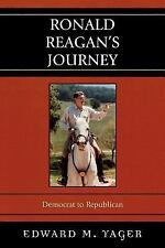 Ronald Reagan's Journey: Democrat to Republican: By Yager, Edward