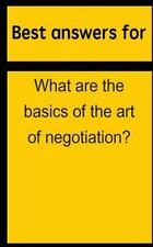 Best Answers for What Are the Basics of the Art of Negotiation? by Barbara...