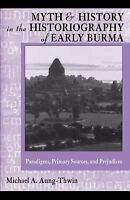 Myth and History in the Historiography of Early Burma : Paradigms, Primary Sourc