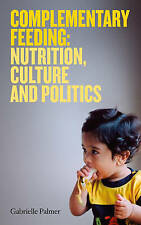Complementary Feeding: Nutrition, Culture and Politics by Palmer, Gabrielle