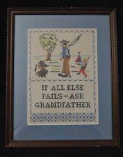 """If All Else Fails Ask Grandfather"" Hand Stitch Sampler Framed Under Glass"