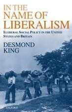 In the Name of Liberalism : Illiberal Social Policy in the United States and...