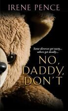 No, Daddy, Don't! : A Father's Murderous Act of Revenge by Irene Pence (2003, Pa