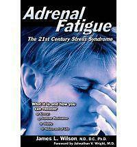 Adrenal Fatigue: The 21st Century Stress Syndrome by James L. Wilson (Paperback,