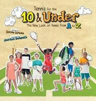 Tennis for the 10 and Under : The New Look of Tennis from a to Z: By Braun, K...