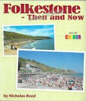 KENT: FOLKESTONE - THEN AND NOW by Nicholas Reed (2007)