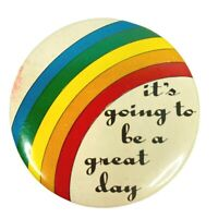 Vintage Pinback Button Pin Rainbow Its Going To Be a Great Day Quotation Novelty