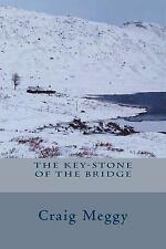 The Key-Stone of the Bridge (Paperback or Softback)
