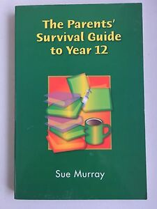 The Parents Survival Guide To Year 12  By Sue Murray High School Parent Learning
