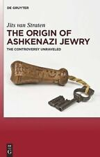 The Origin Of Ashkenazi Jewry: The Controversy Unraveled: By Jits van Straten