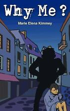 Why Me? by Marie Elena Kimmey (2005, Paperback)