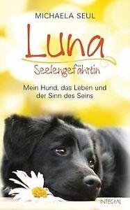 Luna, Seelengefährtin: Mein Hund, das Leben und der Sinn...   Buch   Zustand gut