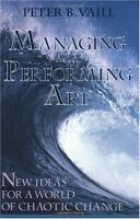 Managing as a Performing Art: New Ideas for a World of Chaotic Change by Peter B