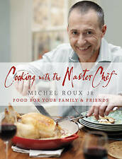 Cooking with the Masterchef: Food for Your Family and Friends by Michel Roux (Hardback, 2010)
