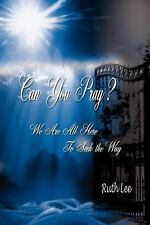Can You Pray? : We Are All Here to Seek the Way by Ruth Lee (2003, Paperback)