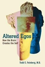 Altered Egos : How the Brain Creates the Self by Todd E. Feinberg (2002,...