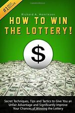 How to Win the Lottery: Secret Techniques Tips and Tactics to Give You an Unf...