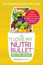"""The """"I Love My NutriBullet"""" Recipe Book : 200 Healthy Smoothies for..."""