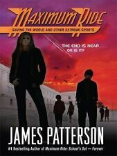Maximum Ride: Saving the World and Other Extreme Sports by James...