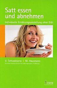 Satt essen und abnehmen: Individuelle Ernährungsumstellu... | Buch | Zustand gut