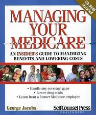 Managing Your Medicare: An insider's guide to maximizing benefits and lowering c