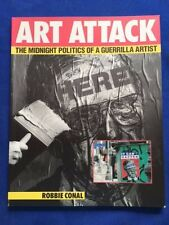 ART ATTACK. THE MIDNIGHT POLITICS OF A GUERRILLA ARTIST - SIGNED BY ROBBIE CONAL