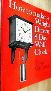 HOW TO MAKE A WEIGHT DRIVEN 8 DAY WALL CLOCK / John Wilding (1975)