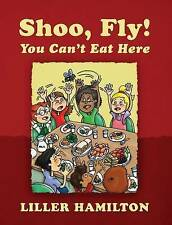 NEW Shoo, Fly! You Can't Eat Here by Liller Hamilton