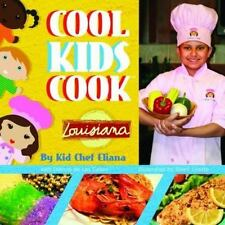 Cool Kids Cook : Louisiana by Kid Eliana and Dianne De Las Casas (2013,...