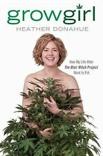 Growgirl: How My Life After The Blair Witch Project Went to Pot, Donahue, Heathe