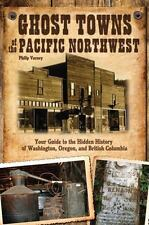 Ghost Towns of the Pacific Northwest: Your Guide to the Hidden History of Washin