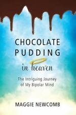 Chocolate Pudding in Heaven; The Intriguing Journey of My Bipolar Mind (Paperbac