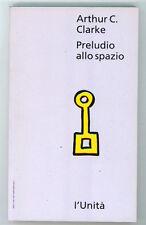 CLARKE ARTHUR C. PRELUDIO ALLO SPAZIO  L'UNITA'  1993