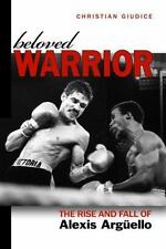 Beloved Warrior: The Rise and Fall of Alexis Argüello: By Giudice, Chris...