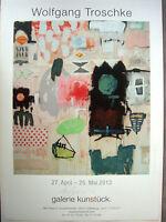 WOLFGANG TROSCHKE - HANDSIGNIERT -Ausstellungsplakat - 2013 - sehr dekorativ