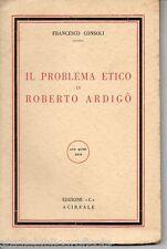"""Consoli F.; IL PROBLEMA ETICO IN ROBERTO ARDIGO' ; edizione """"C"""" 1958 - AUTOGRAFO"""