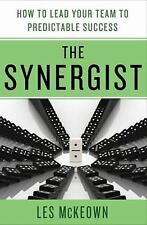 The Synergist : How to Lead Your Team to Predictable Success by Les McKeown...